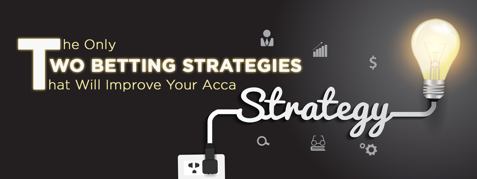 The Only Two Betting Strategies that Will Improve Your Acca