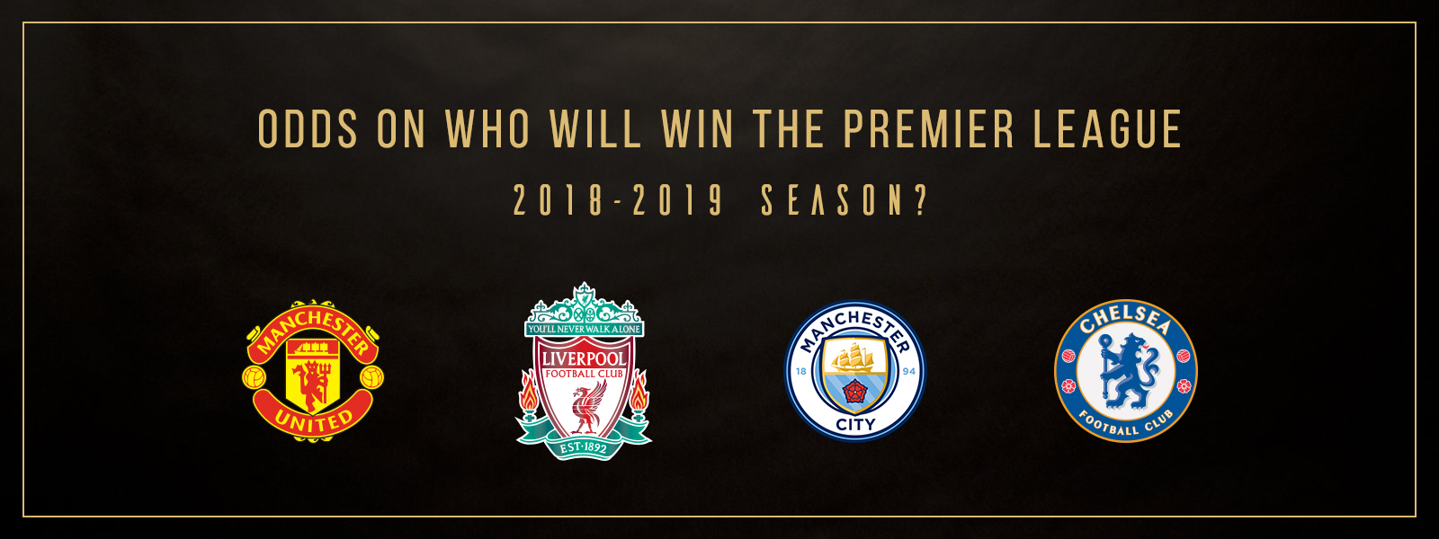 Odds On Who Will Win The Premier League 2018-2019 Season?