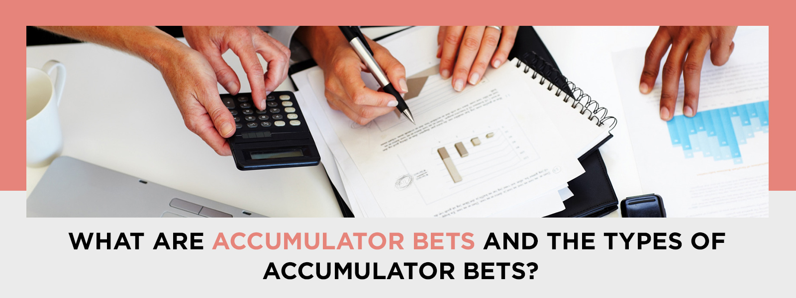 What Are Accumulator Bets And The Types Of Accumulator Bets?