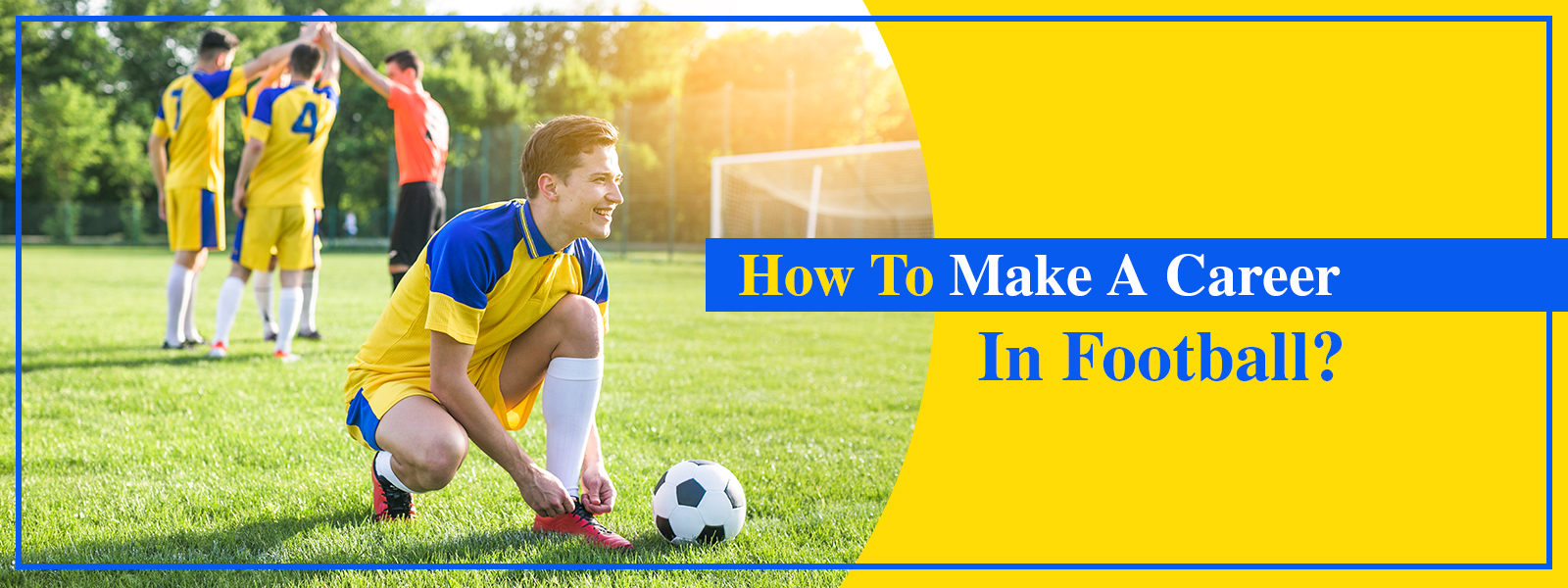 How To Make A Career In Football?